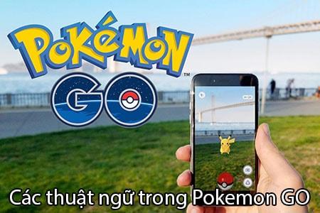 cac thuat ngu Pokemon GO