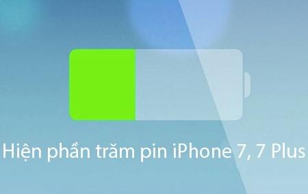 Hiện phần trăm pin iPhone 7, 7 Plus như thế nào