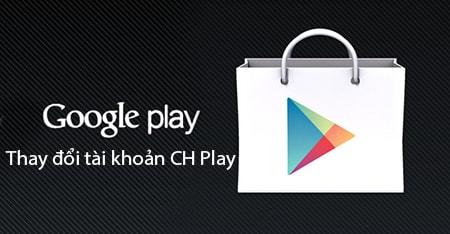 huong dan doi tai khoan ch play cho Android