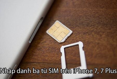 Nhập danh bạ từ SIM trên iPhone 7, 7 Plus