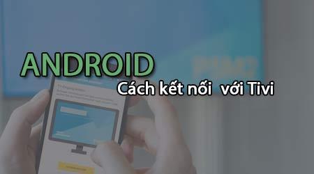 Ket noi Android voi tivi