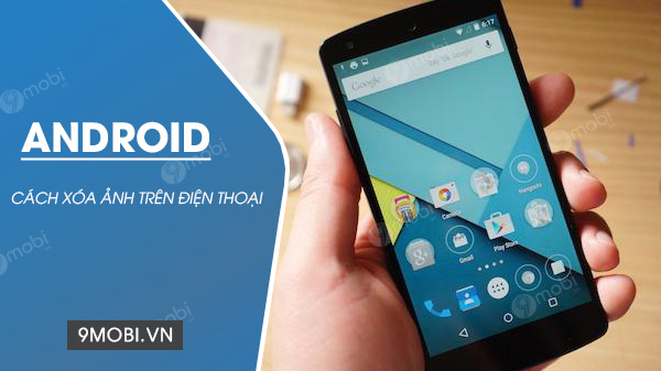 cach xoa anh tren dien thoai android