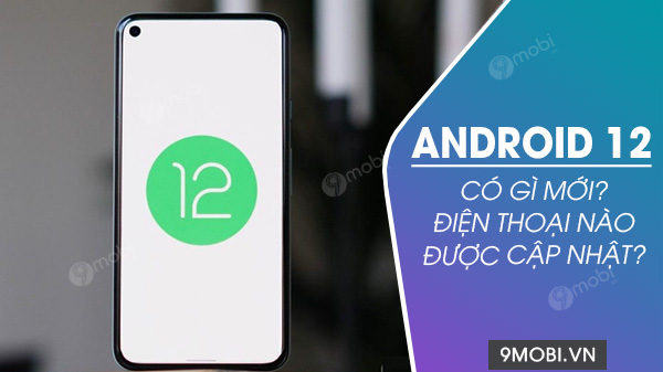 android 12 co gi moi