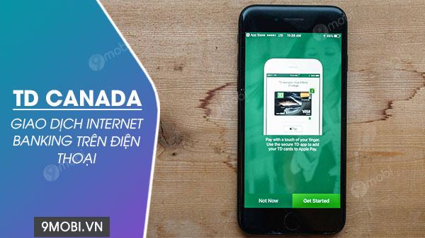 Tải TD Canada - Giao dịch Internet Banking trên điện thoại