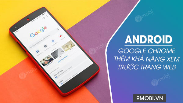 google chrome cho android ho tro xem truoc trang web