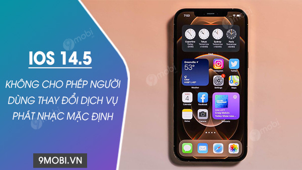 ios 14.5 thuc chat khong cho phep thay doi trinh phat nhac mac dinh