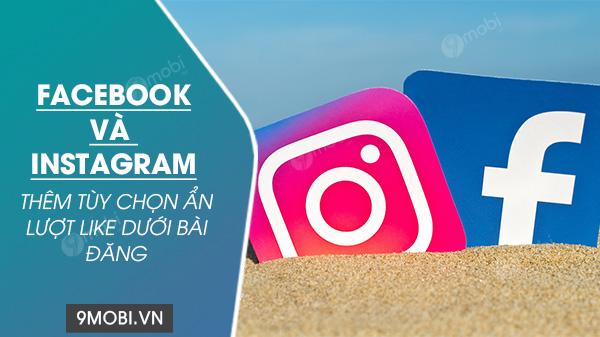 facebook va instagram chinh thuc them tuy chon an luot like duoi bai dang