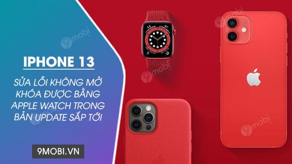 apple se sua loi khong mo khoa duoc iphone 13 bang apple watch trong ban update sap toi