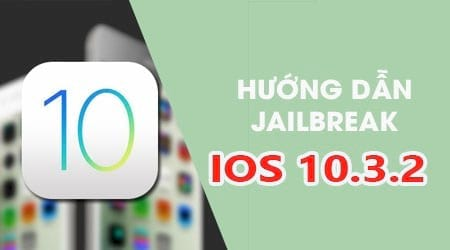 jailbreak iOS 10.3.2 cho iPhone