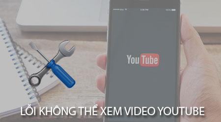 loi khong xem video Youtube tren dien thoai duoc