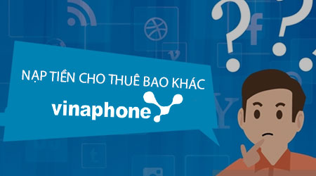 nap tien cho thue bao khac vinaphone