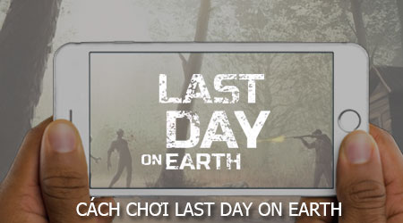 cach choi Last day on Earth