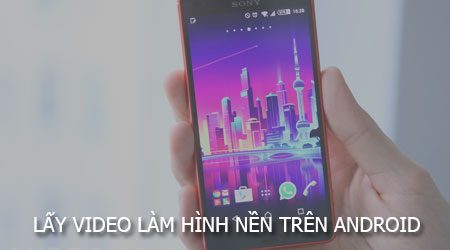 lay video lam hinh nen Android