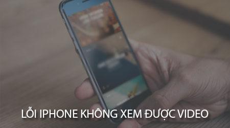 loi khong xem duoc video tren iPhone