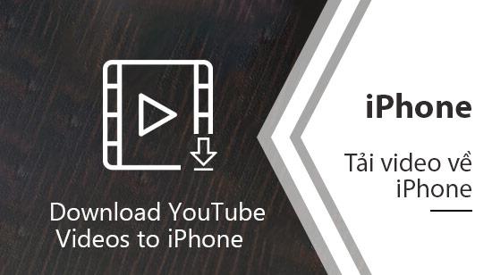 Cách tải Video về iPhone, iPad, iPod Touch đơn giản nhất